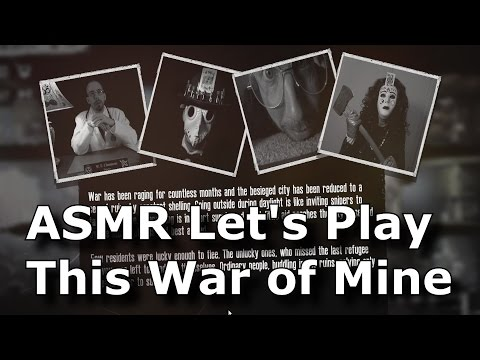"ASMR Let's Play This War of Mine ( "" Write My Own Story "" feature )"