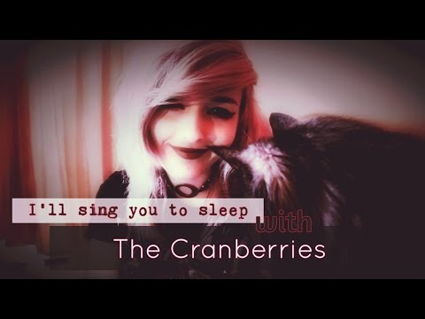 I'll Sing You To Sleep With THE CRANBERRIES