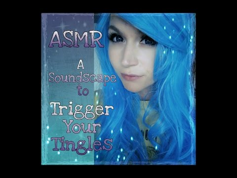 ASMR A Soundscape to Trigger your Tingles . Sounds for Relaxation & Sleep