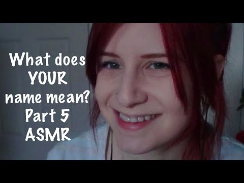 What does YOUR name mean? Part 5! Soft Spoken ASMR