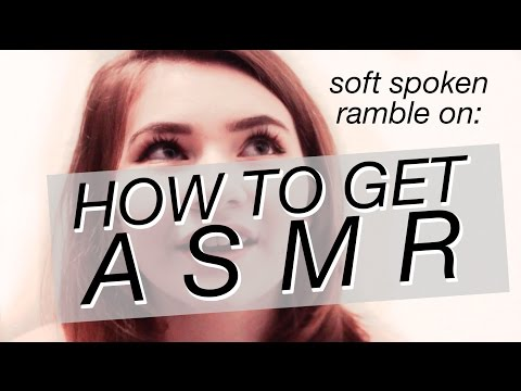 How To Get ASMR (soft spoken, ramble)