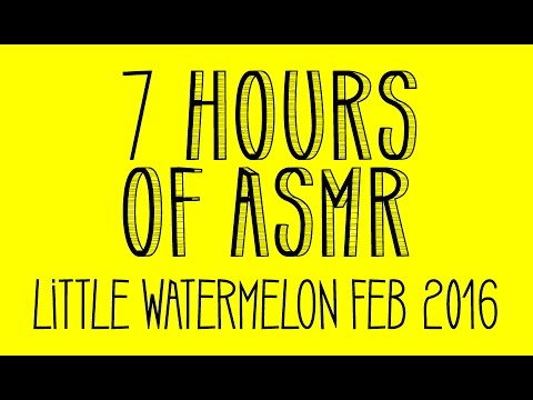★ 7 HOURS OF ASMR ★ Little Watermelon Feb 2016 Compilation