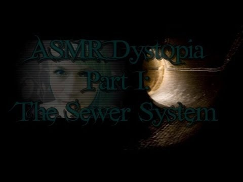 ASMR Dystopia Part I: The Sewer System