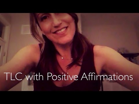 ASMR Personal Attention with some  TLC and Positive Affirmations